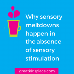 Why sensory meltdowns happen in the absence of sensory stimulation