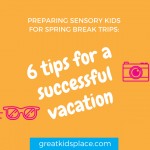 Preparing sensory kids for spring break trips: 6 tips for a successful vacation