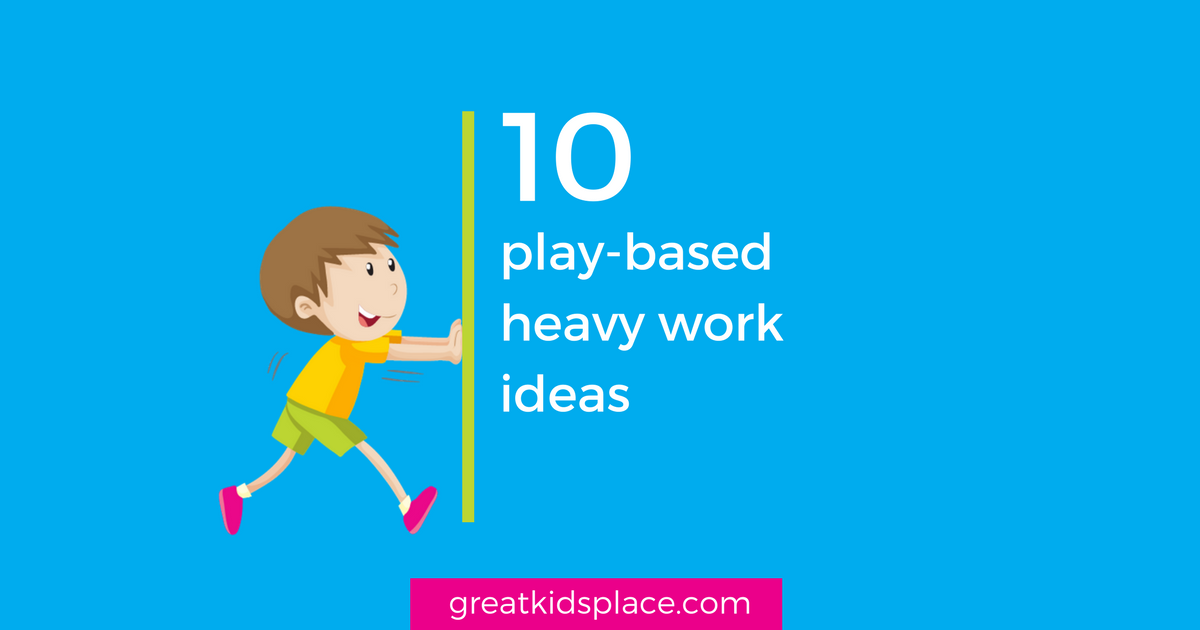 greatkidsplace.com - 10 play-based heavy work ideas