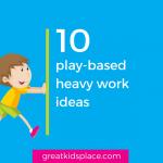 10 play-based heavy work ideas